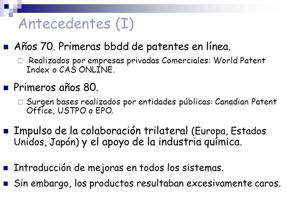 Antecedentes (I) Años 70. Primeras bbdd de patentes en línea. Realizados por empresas privadas Comerciales: World Patent Index o CAS ONLINE. Primeros