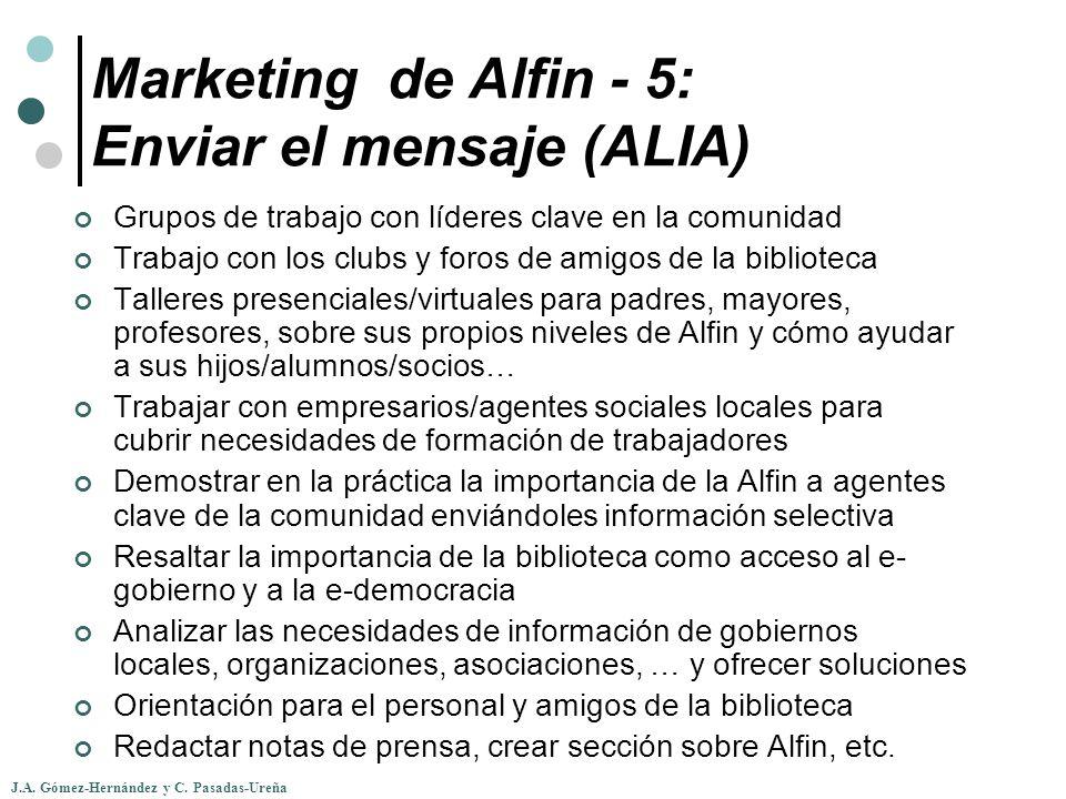 J.A. Gómez-Hernández y C. Pasadas-Ureña Marketing de Alfin - 5: Enviar el mensaje (ALIA) Grupos de trabajo con líderes clave en la comunidad Trabajo c