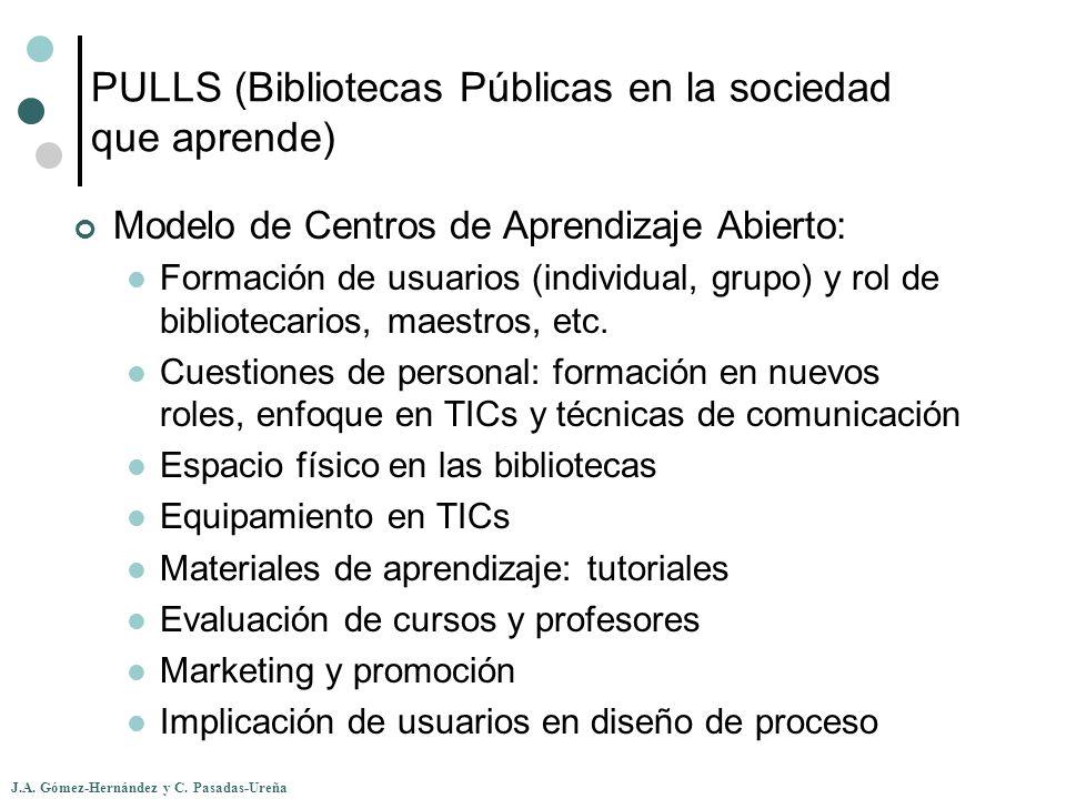 J.A. Gómez-Hernández y C. Pasadas-Ureña PULLS (Bibliotecas Públicas en la sociedad que aprende) Modelo de Centros de Aprendizaje Abierto: Formación de