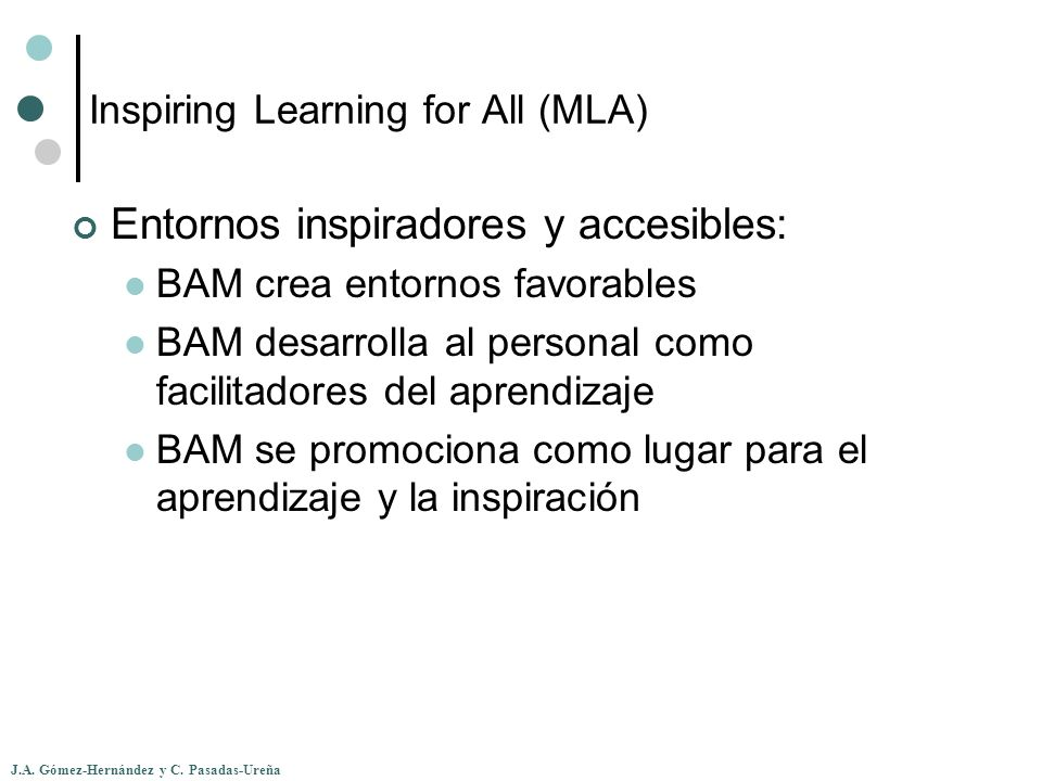 J.A. Gómez-Hernández y C. Pasadas-Ureña Inspiring Learning for All (MLA) Entornos inspiradores y accesibles: BAM crea entornos favorables BAM desarrol