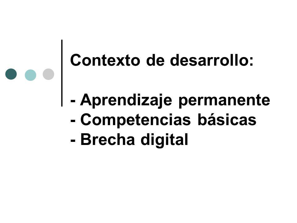 Contexto de desarrollo: - Aprendizaje permanente - Competencias básicas - Brecha digital