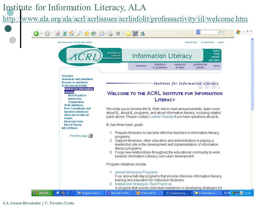 J.A. Gómez-Hernández y C. Pasadas-Ureña Institute for Information Literacy, ALA http://www.ala.org/ala/acrl/acrlissues/acrlinfolit/professactivity/iil