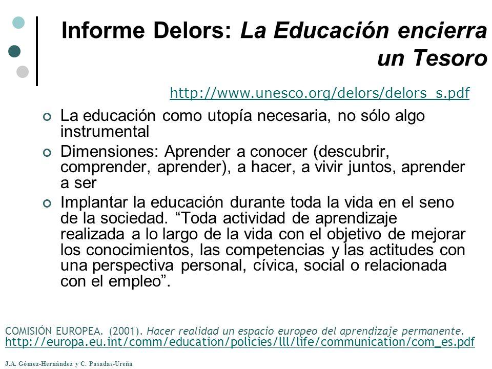 J.A. Gómez-Hernández y C. Pasadas-Ureña Informe Delors: La Educación encierra un Tesoro La educación como utopía necesaria, no sólo algo instrumental