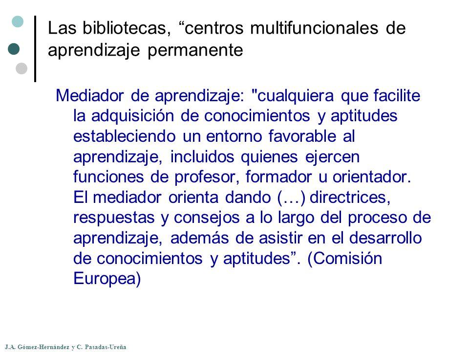 J.A. Gómez-Hernández y C. Pasadas-Ureña Las bibliotecas, centros multifuncionales de aprendizaje permanente Mediador de aprendizaje: