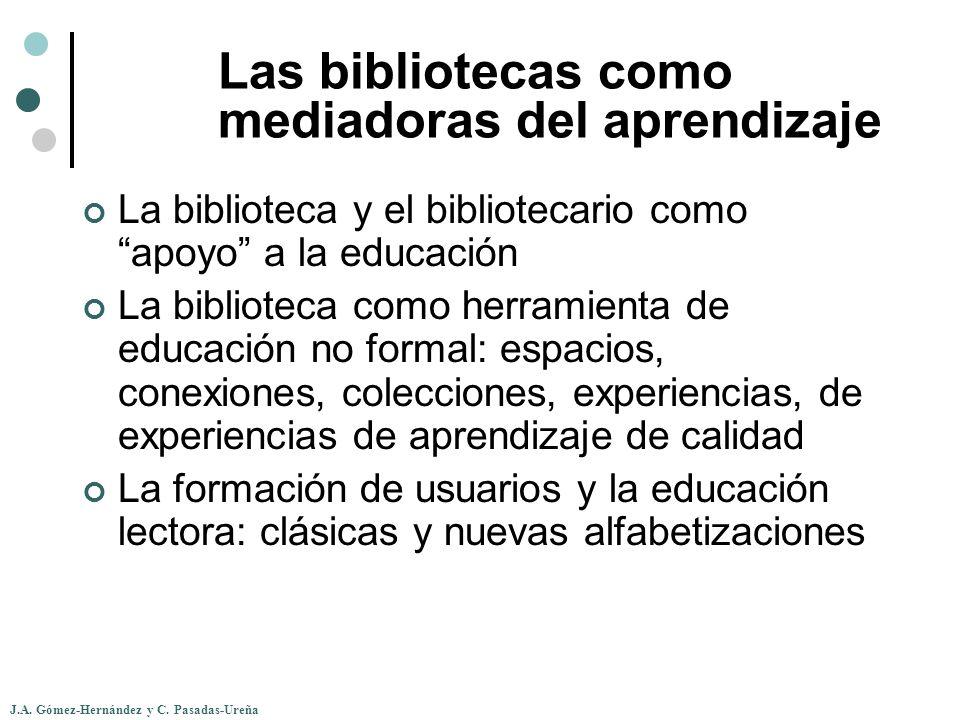 J.A. Gómez-Hernández y C. Pasadas-Ureña Las bibliotecas como mediadoras del aprendizaje La biblioteca y el bibliotecario como apoyo a la educación La