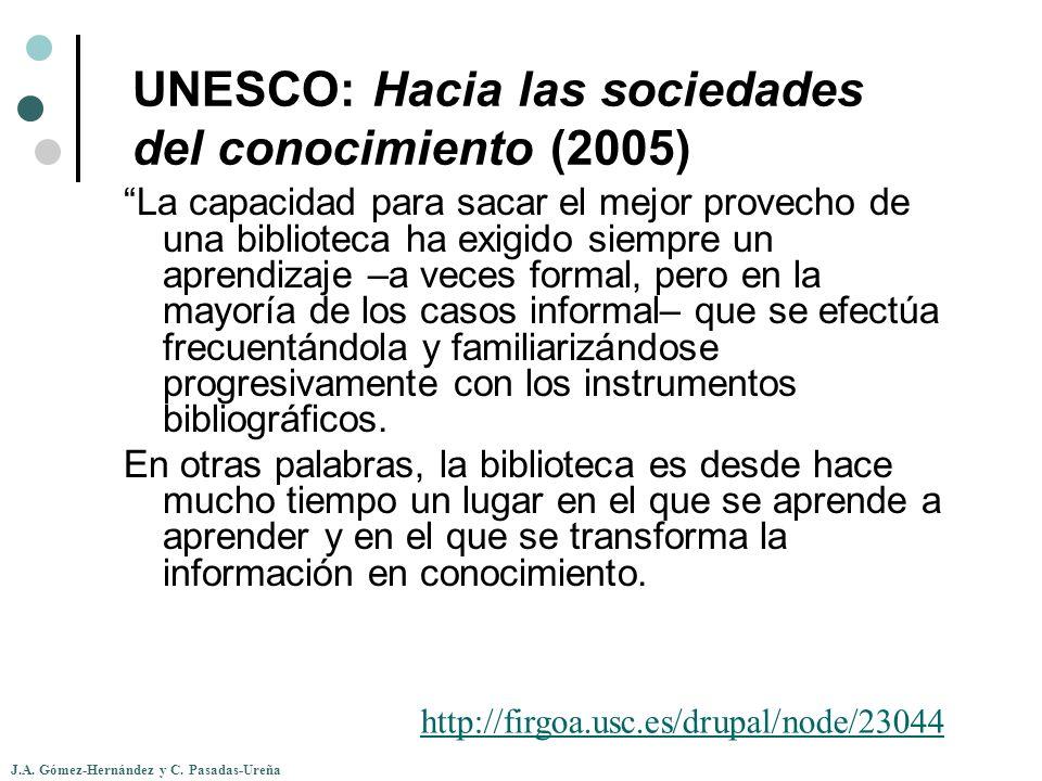 J.A. Gómez-Hernández y C. Pasadas-Ureña UNESCO: Hacia las sociedades del conocimiento (2005) La capacidad para sacar el mejor provecho de una bibliote