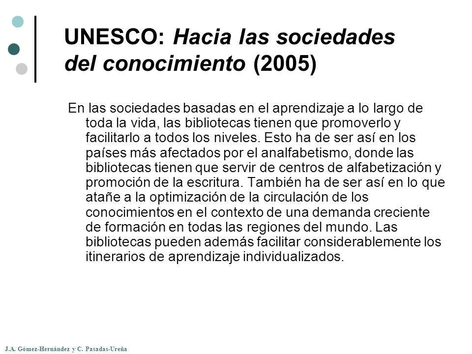 J.A. Gómez-Hernández y C. Pasadas-Ureña UNESCO: Hacia las sociedades del conocimiento (2005) En las sociedades basadas en el aprendizaje a lo largo de
