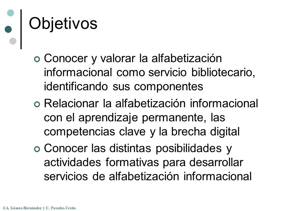 J.A. Gómez-Hernández y C. Pasadas-Ureña Objetivos Conocer y valorar la alfabetización informacional como servicio bibliotecario, identificando sus com