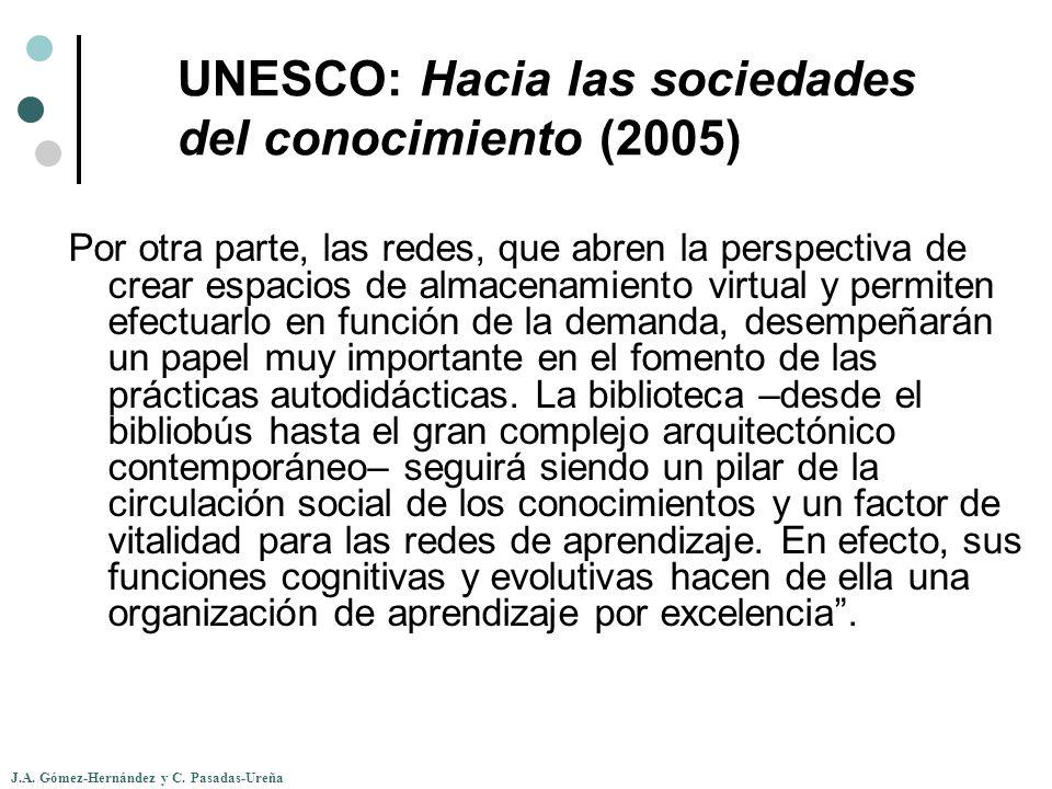 J.A. Gómez-Hernández y C. Pasadas-Ureña UNESCO: Hacia las sociedades del conocimiento (2005) Por otra parte, las redes, que abren la perspectiva de cr