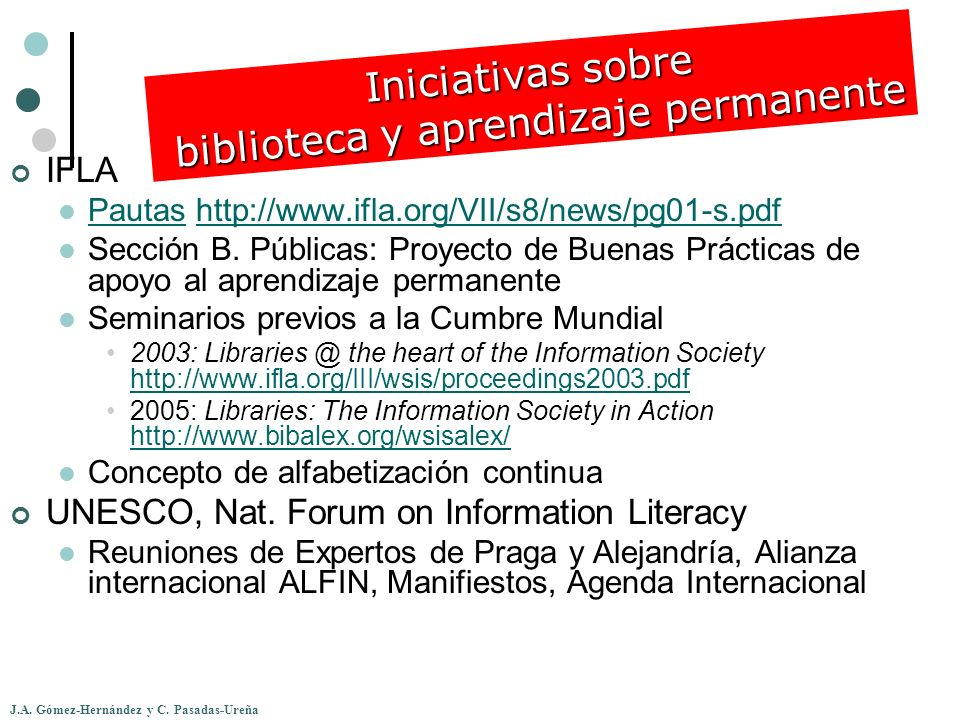 J.A. Gómez-Hernández y C. Pasadas-Ureña IFLA Pautas http://www.ifla.org/VII/s8/news/pg01-s.pdf Pautashttp://www.ifla.org/VII/s8/news/pg01-s.pdf Secció
