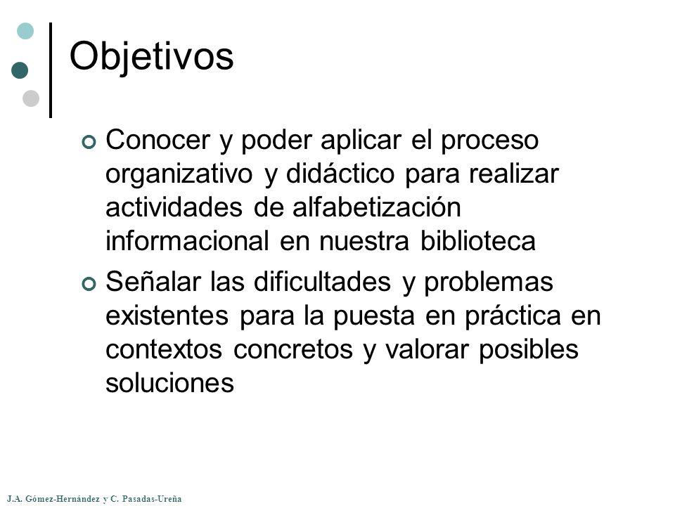 J.A. Gómez-Hernández y C. Pasadas-Ureña Objetivos Conocer y poder aplicar el proceso organizativo y didáctico para realizar actividades de alfabetizac