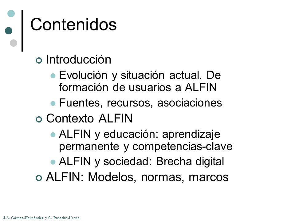 J.A. Gómez-Hernández y C. Pasadas-Ureña Contenidos Introducción Evolución y situación actual. De formación de usuarios a ALFIN Fuentes, recursos, asoc