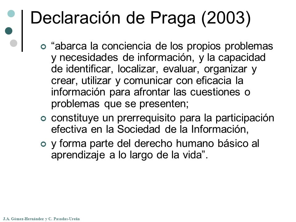 J.A. Gómez-Hernández y C. Pasadas-Ureña Declaración de Praga (2003) abarca la conciencia de los propios problemas y necesidades de información, y la c