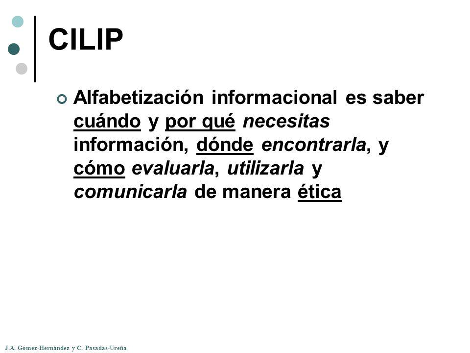 J.A. Gómez-Hernández y C. Pasadas-Ureña CILIP Alfabetización informacional es saber cuándo y por qué necesitas información, dónde encontrarla, y cómo