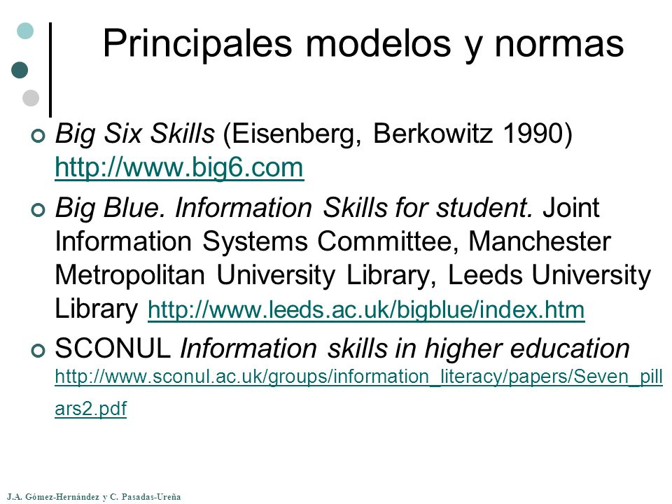 J.A. Gómez-Hernández y C. Pasadas-Ureña Principales modelos y normas Big Six Skills (Eisenberg, Berkowitz 1990) http://www.big6.com http://www.big6.co