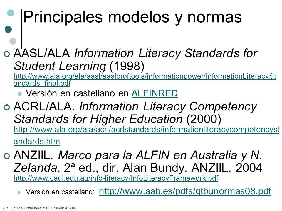 J.A. Gómez-Hernández y C. Pasadas-Ureña Principales modelos y normas AASL/ALA Information Literacy Standards for Student Learning (1998) http://www.al