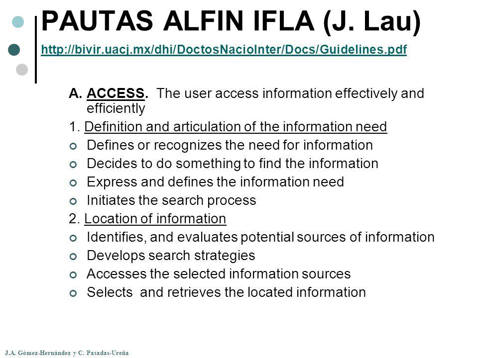 J.A. Gómez-Hernández y C. Pasadas-Ureña PAUTAS ALFIN IFLA (J. Lau) http://bivir.uacj.mx/dhi/DoctosNacioInter/Docs/Guidelines.pdf http://bivir.uacj.mx/