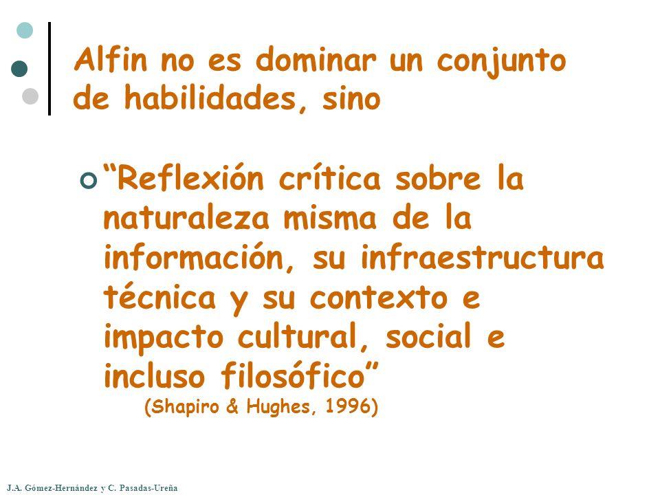 J.A. Gómez-Hernández y C. Pasadas-Ureña Alfin no es dominar un conjunto de habilidades, sino Reflexión crítica sobre la naturaleza misma de la informa