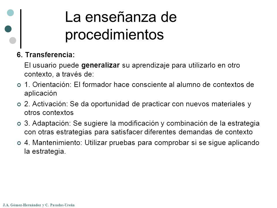 J.A. Gómez-Hernández y C. Pasadas-Ureña La enseñanza de procedimientos 6. Transferencia: El usuario puede generalizar su aprendizaje para utilizarlo e