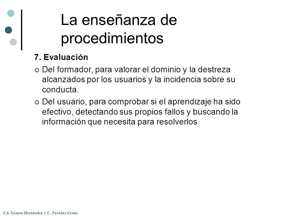 J.A. Gómez-Hernández y C. Pasadas-Ureña La enseñanza de procedimientos 7. Evaluación Del formador, para valorar el dominio y la destreza alcanzados po