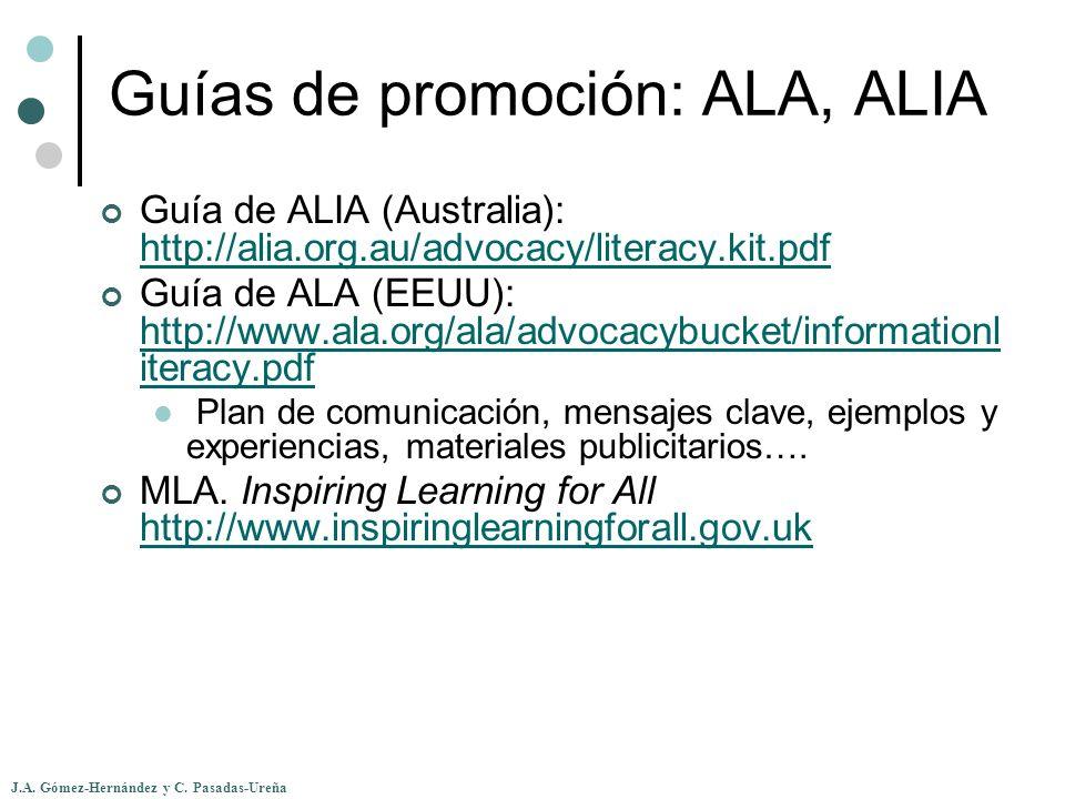 J.A. Gómez-Hernández y C. Pasadas-Ureña Guías de promoción: ALA, ALIA Guía de ALIA (Australia): http://alia.org.au/advocacy/literacy.kit.pdf http://al