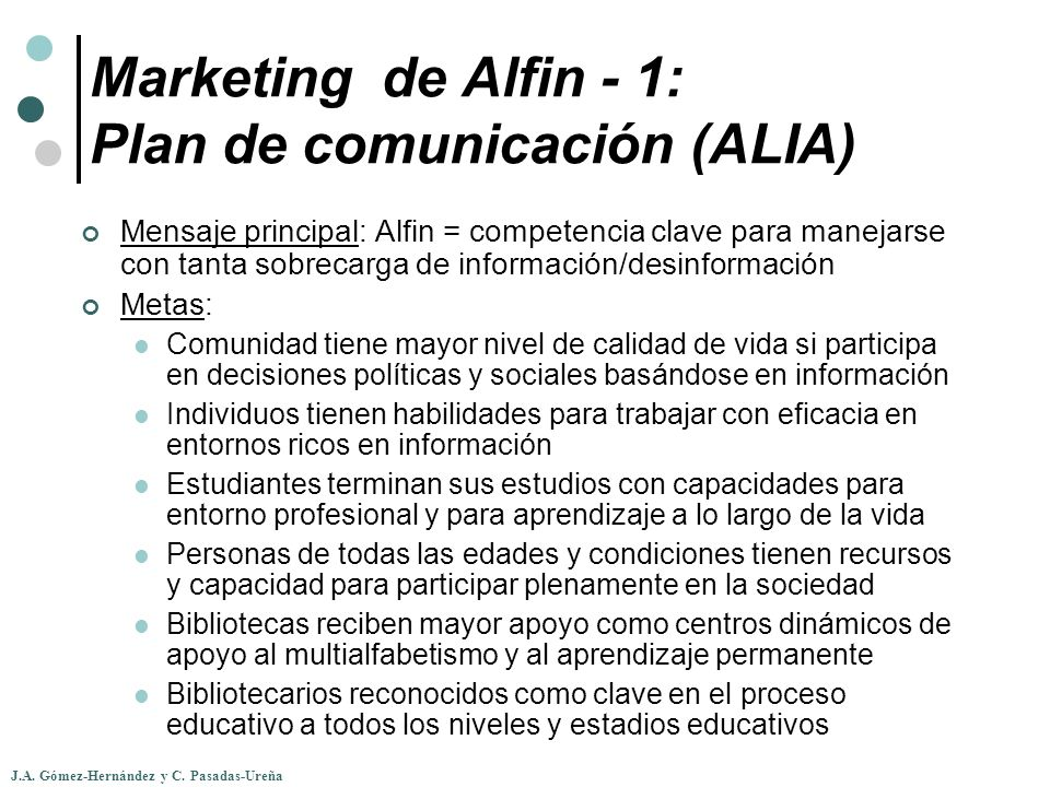 J.A. Gómez-Hernández y C. Pasadas-Ureña Marketing de Alfin - 1: Plan de comunicación (ALIA) Mensaje principal: Alfin = competencia clave para manejars