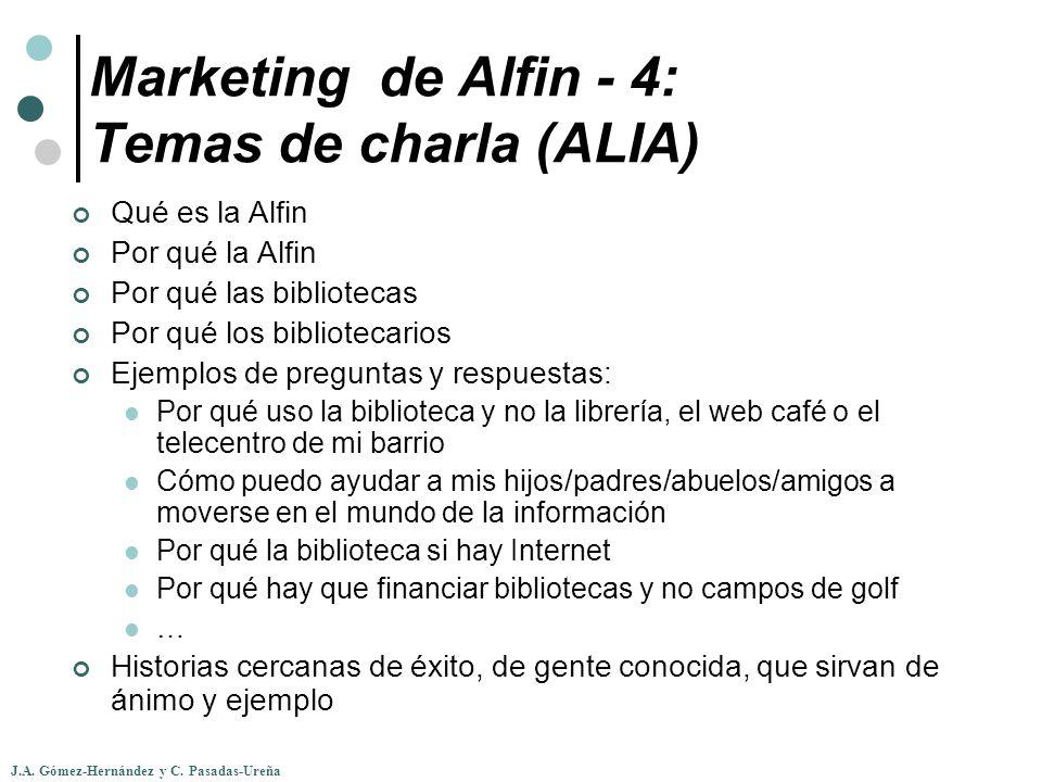 J.A. Gómez-Hernández y C. Pasadas-Ureña Marketing de Alfin - 4: Temas de charla (ALIA) Qué es la Alfin Por qué la Alfin Por qué las bibliotecas Por qu