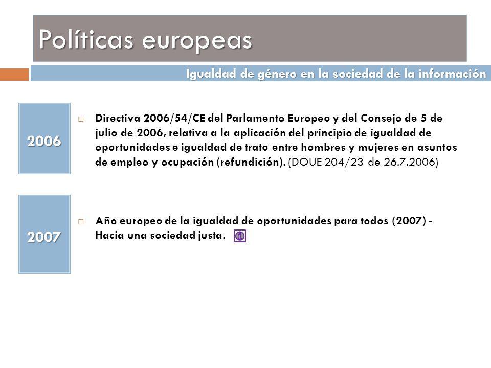 Políticas europeas Directiva 2006/54/CE del Parlamento Europeo y del Consejo de 5 de julio de 2006, relativa a la aplicación del principio de igualdad