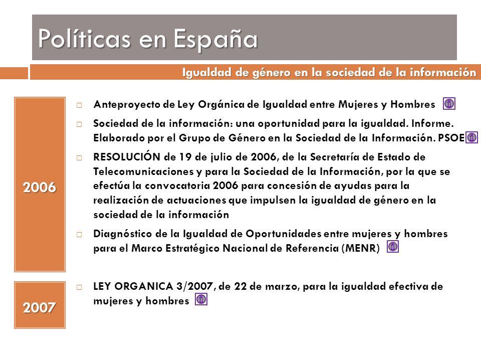 Políticas en España 2006 Anteproyecto de Ley Orgánica de Igualdad entre Mujeres y Hombres Sociedad de la información: una oportunidad para la igualdad