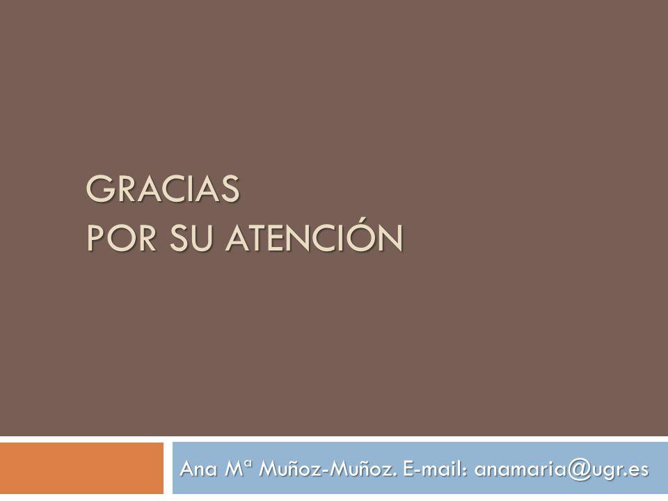 GRACIAS POR SU ATENCIÓN Ana Mª Muñoz-Muñoz. E-mail: anamaria@ugr.es