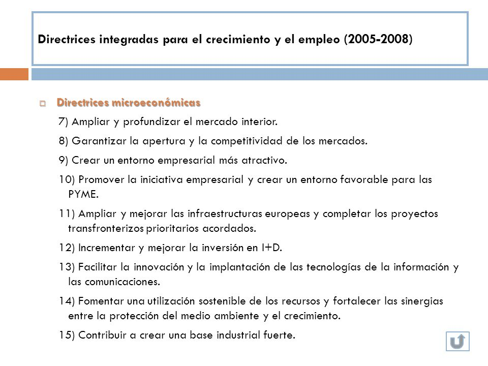 Directrices integradas para el crecimiento y el empleo (2005-2008) Directrices microeconómicas Directrices microeconómicas 7) Ampliar y profundizar el