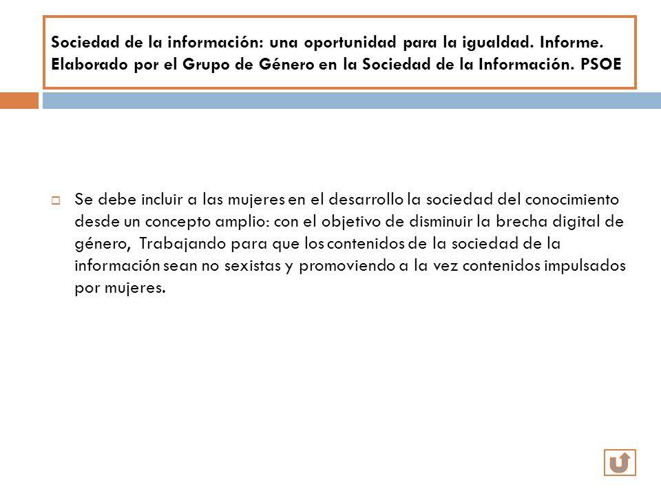 Sociedad de la información: una oportunidad para la igualdad. Informe. Elaborado por el Grupo de Género en la Sociedad de la Información. PSOE Se debe
