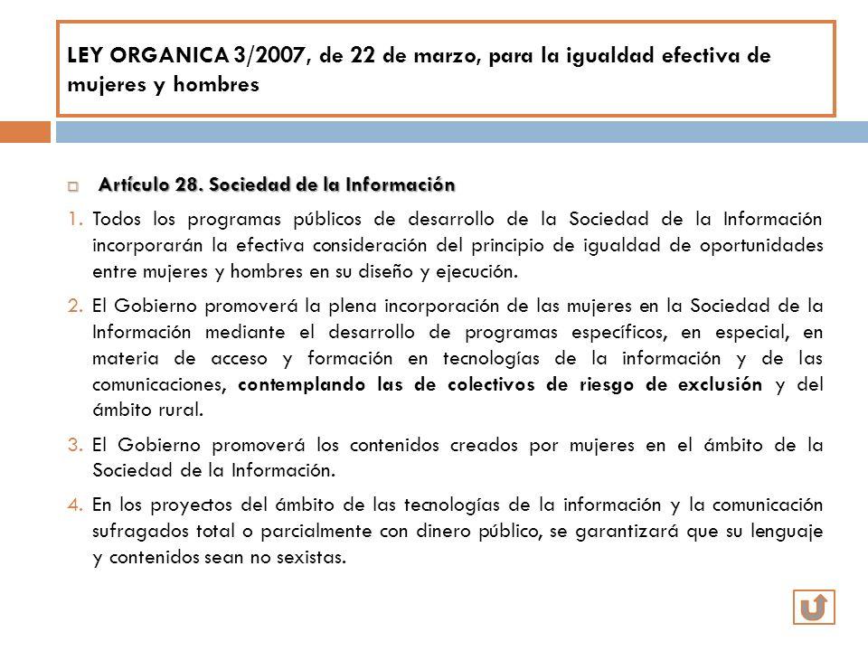 LEY ORGANICA 3/2007, de 22 de marzo, para la igualdad efectiva de mujeres y hombres Artículo 28. Sociedad de la Información Artículo 28. Sociedad de l