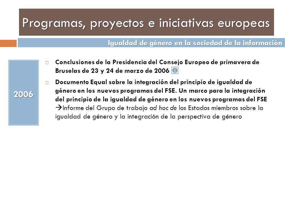 Programa comunitario plurianual para estimular el establecimiento de la sociedad de la información en Europa ( Sociedad de la información ) (1998-2003) Entres sus objetivos destaca: Aumentar la sensibilización del público y su comprensión del impacto potencial de la sociedad de la información y de sus nuevas aplicaciones en toda Europa, y estimular la motivación y la capacidad de los individuos para participar en los cambios que conducen a la sociedad de la información; Optimizar las ventajas socioeconómicas de la sociedad de la información en Europa, analizando sus aspectos técnicos, económicos, sociales y reglamentarios, evaluando los desafíos que implica el cambio hacia la sociedad de la información, en particular, en materia de empleo, y fomentando la sinergia y la cooperación entre las acciones llevadas a cabo a nivel europeo y nacional, Reforzar el papel y la visibilidad de Europa en la dimensión mundial de la sociedad de la información.