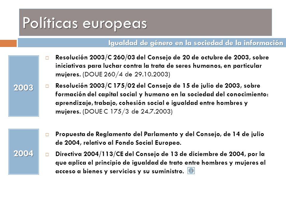Políticas europeas Directiva 2006/54/CE del Parlamento Europeo y del Consejo de 5 de julio de 2006, relativa a la aplicación del principio de igualdad de oportunidades e igualdad de trato entre hombres y mujeres en asuntos de empleo y ocupación (refundición).