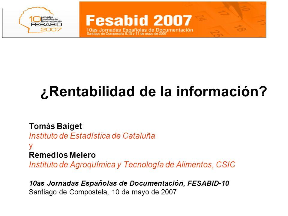 ¿Rentabilidad de la información? Tomàs Baiget Instituto de Estadística de Cataluña y Remedios Melero Instituto de Agroquímica y Tecnología de Alimento