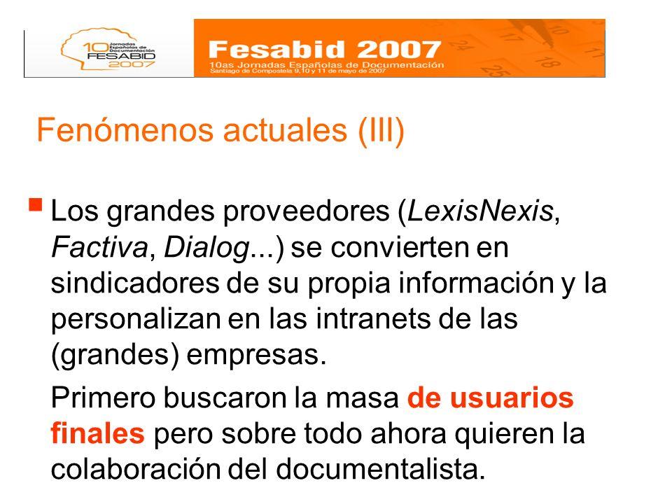 Fenómenos actuales (III) Los grandes proveedores (LexisNexis, Factiva, Dialog...) se convierten en sindicadores de su propia información y la personalizan en las intranets de las (grandes) empresas.