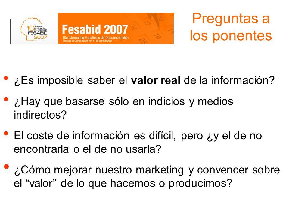 Preguntas a los ponentes ¿Es imposible saber el valor real de la información? ¿Hay que basarse sólo en indicios y medios indirectos? El coste de infor