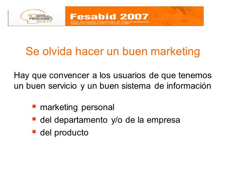 Se olvida hacer un buen marketing marketing personal del departamento y/o de la empresa del producto Hay que convencer a los usuarios de que tenemos un buen servicio y un buen sistema de información
