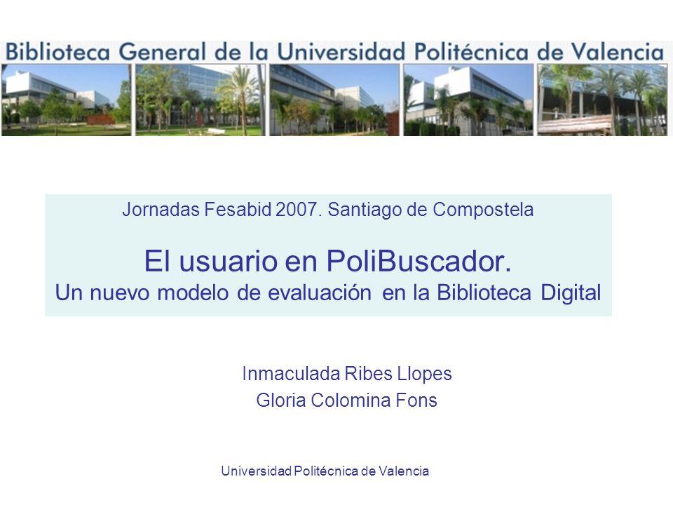 Universidad Politécnica de Valencia Jornadas Fesabid 2007. Santiago de Compostela El usuario en PoliBuscador. Un nuevo modelo de evaluación en la Bibl