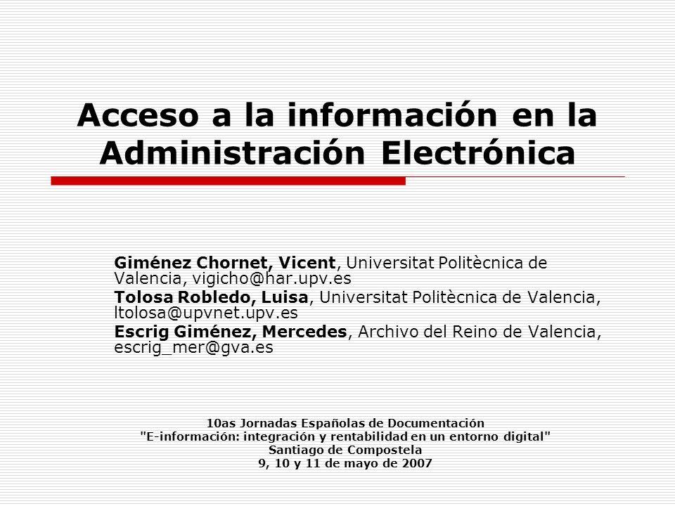 Acceso a la información en la Administración Electrónica Giménez Chornet, Vicent, Universitat Politècnica de Valencia, vigicho@har.upv.es Tolosa Roble