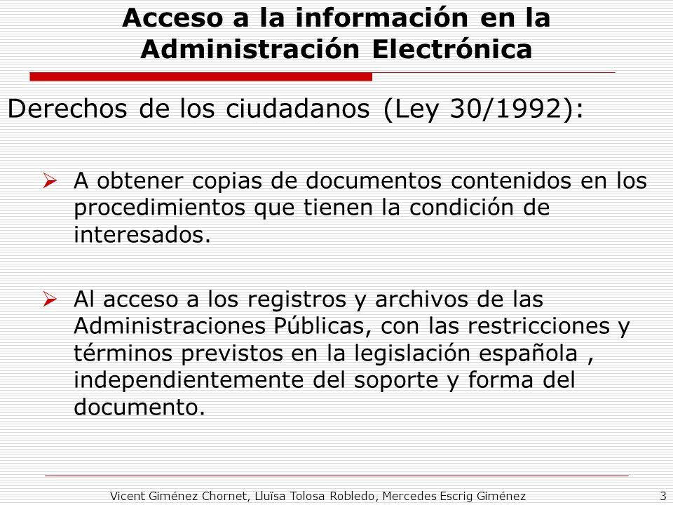 Vicent Giménez Chornet, Lluïsa Tolosa Robledo, Mercedes Escrig Giménez3 Acceso a la información en la Administración Electrónica Derechos de los ciudadanos (Ley 30/1992): A obtener copias de documentos contenidos en los procedimientos que tienen la condición de interesados.