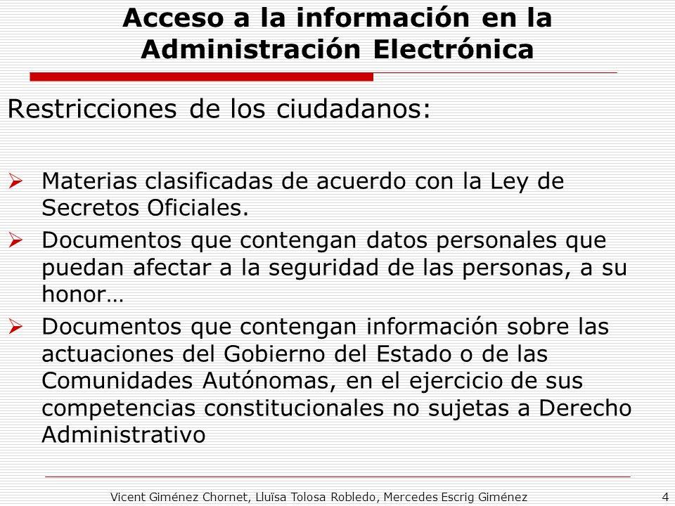 Vicent Giménez Chornet, Lluïsa Tolosa Robledo, Mercedes Escrig Giménez4 Acceso a la información en la Administración Electrónica Restricciones de los ciudadanos: Materias clasificadas de acuerdo con la Ley de Secretos Oficiales.