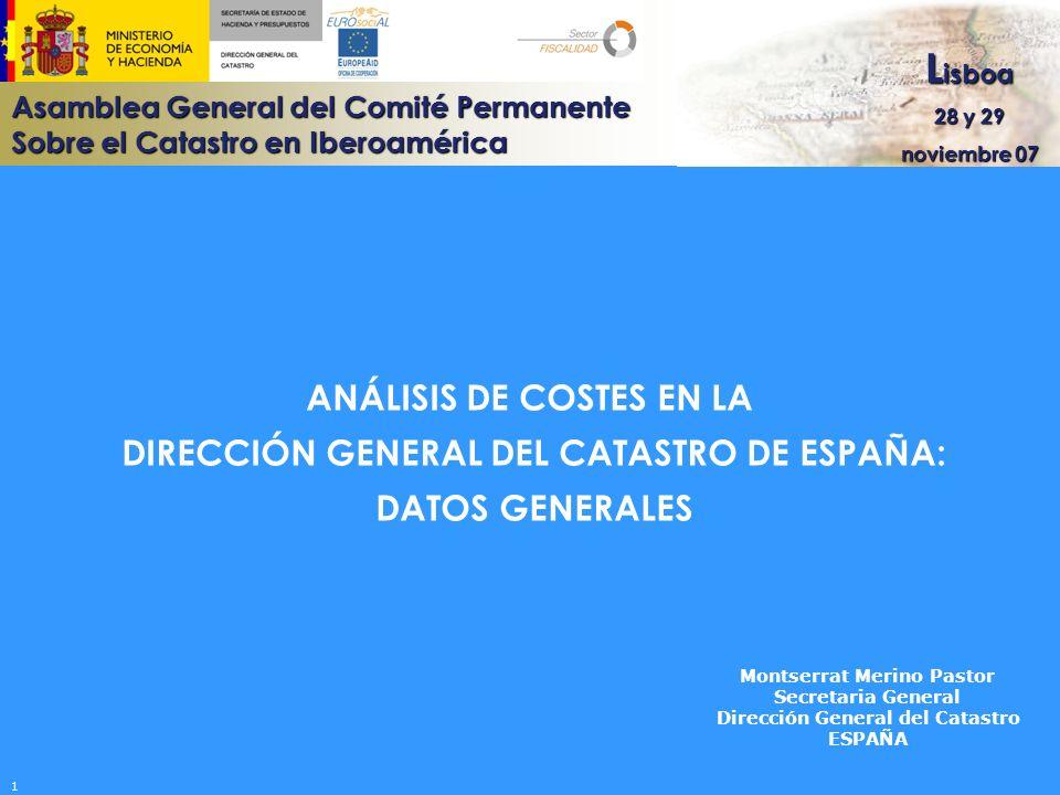 Asamblea General del Comité Permanente Sobre el Catastro en Iberoamérica L isboa 28 y 29 noviembre 07 ANÁLISIS DE COSTES EN LA DIRECCIÓN GENERAL DEL C