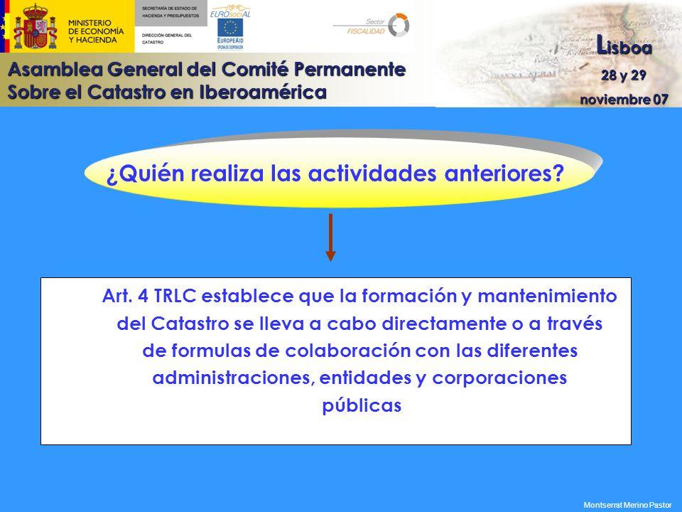 Asamblea General del Comité Permanente Sobre el Catastro en Iberoamérica L isboa 28 y 29 noviembre 07 ¿Quién realiza las actividades anteriores? Art.
