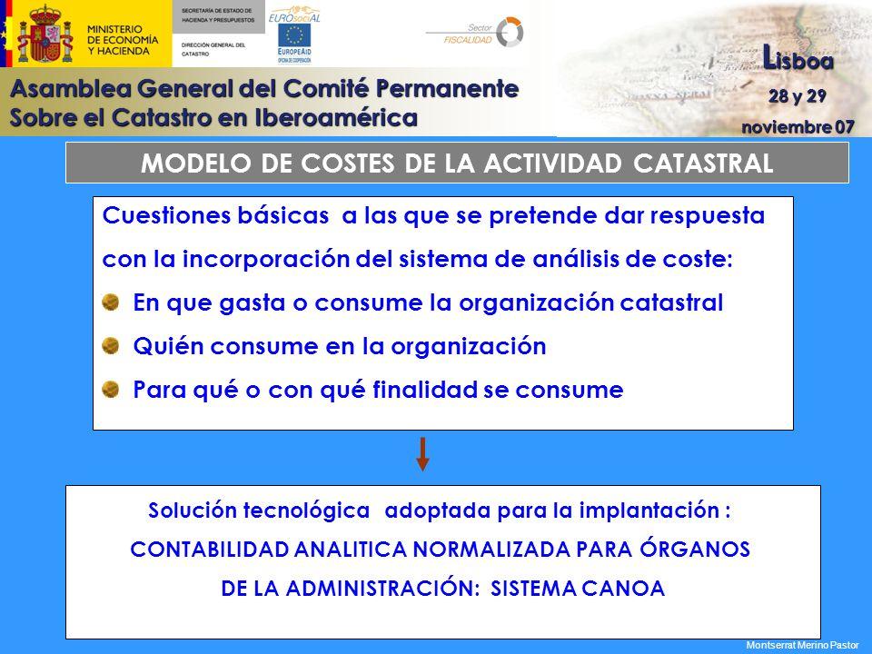 Asamblea General del Comité Permanente Sobre el Catastro en Iberoamérica L isboa 28 y 29 noviembre 07 Montserrat Merino Pastor MODELO DE COSTES DE LA