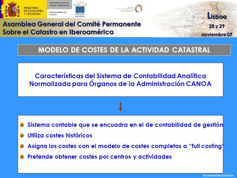 Asamblea General del Comité Permanente Sobre el Catastro en Iberoamérica L isboa 28 y 29 noviembre 07 MODELO DE COSTES DE LA ACTIVIDAD CATASTRAL Siste