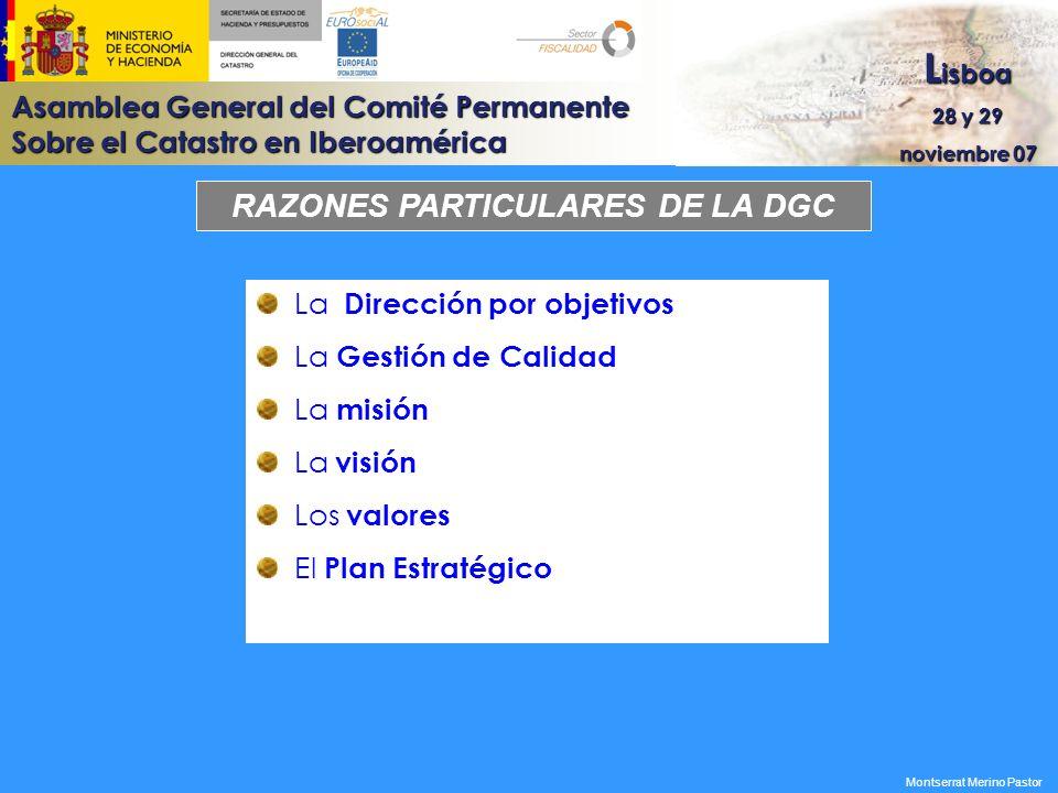 Asamblea General del Comité Permanente Sobre el Catastro en Iberoamérica L isboa 28 y 29 noviembre 07 Montserrat Merino Pastor RAZONES PARTICULARES DE