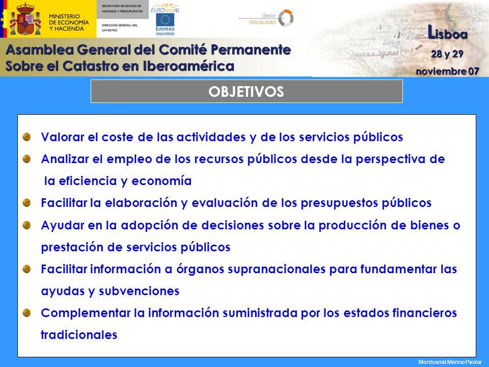 Asamblea General del Comité Permanente Sobre el Catastro en Iberoamérica L isboa 28 y 29 noviembre 07 Montserrat Merino Pastor OBJETIVOS Valorar el co
