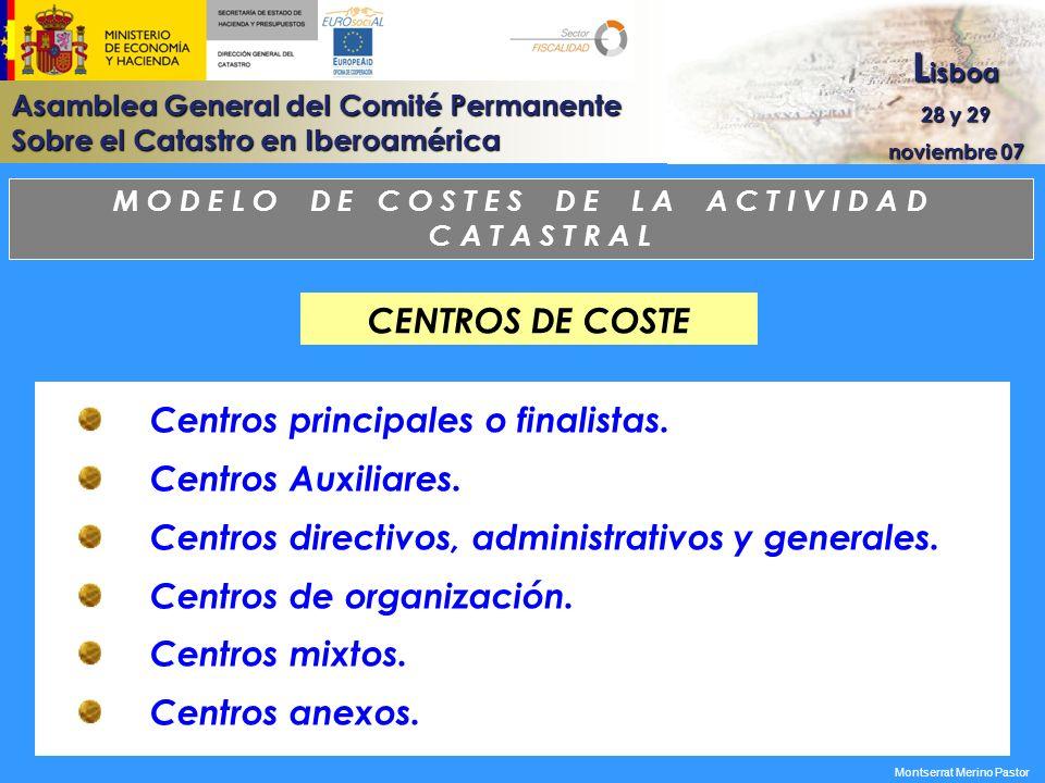 Asamblea General del Comité Permanente Sobre el Catastro en Iberoamérica L isboa 28 y 29 noviembre 07 Montserrat Merino Pastor CENTROS DE COSTE M O D